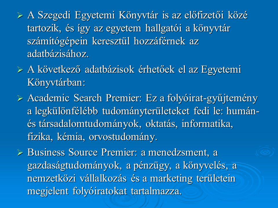 A Szegedi Egyetemi Könyvtár is az előfizetői közé tartozik, és így az egyetem hallgatói a könyvtár számítógépein keresztül hozzáférnek az adatbázisához.