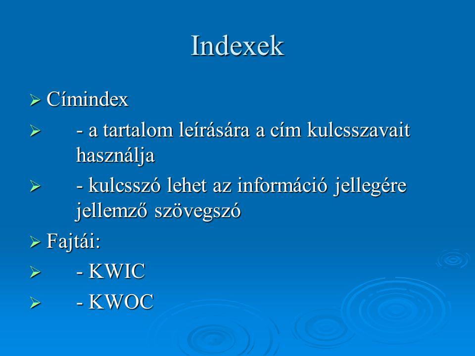 Indexek Címindex - a tartalom leírására a cím kulcsszavait használja