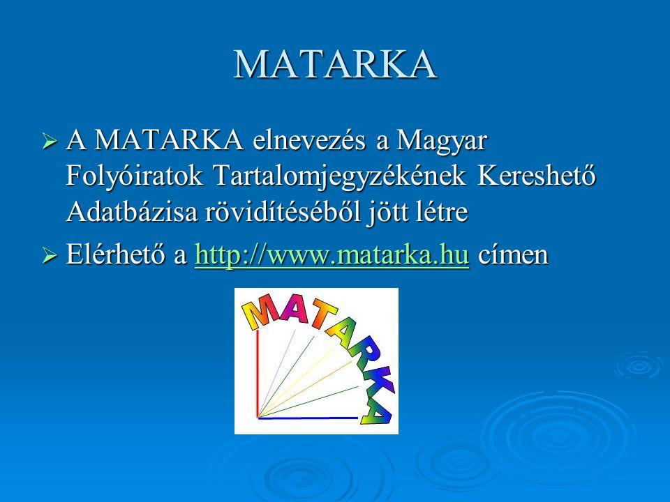 MATARKA A MATARKA elnevezés a Magyar Folyóiratok Tartalomjegyzékének Kereshető Adatbázisa rövidítéséből jött létre.