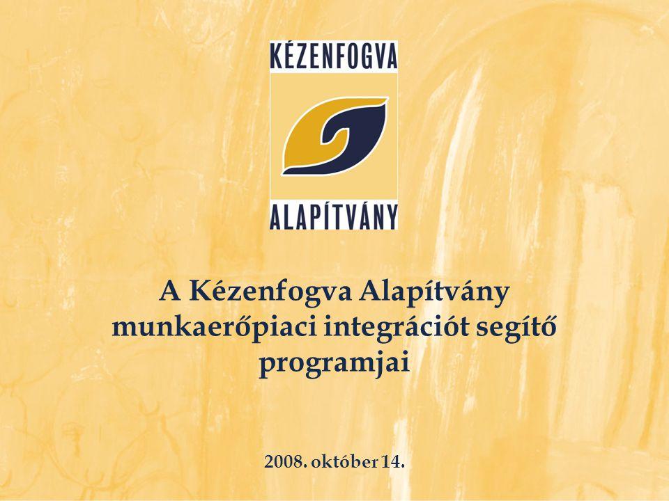 A Kézenfogva Alapítvány munkaerőpiaci integrációt segítő programjai 2008. október 14.