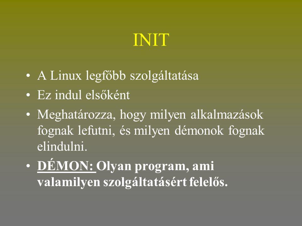 INIT A Linux legfőbb szolgáltatása Ez indul elsőként