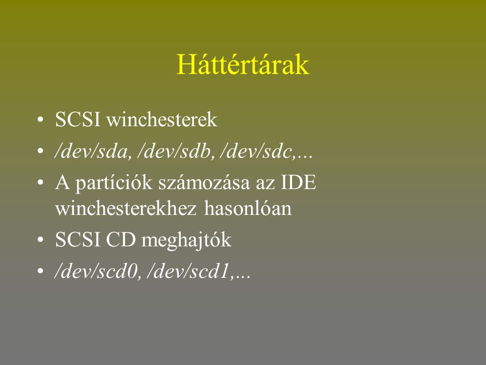 Háttértárak SCSI winchesterek /dev/sda, /dev/sdb, /dev/sdc,...