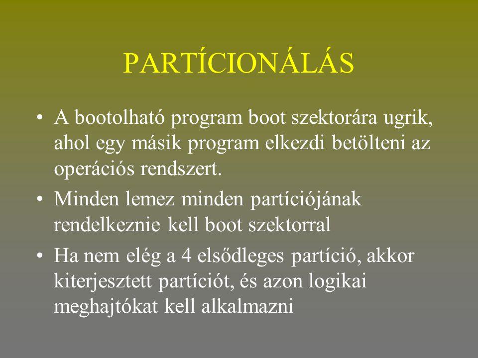 PARTÍCIONÁLÁS A bootolható program boot szektorára ugrik, ahol egy másik program elkezdi betölteni az operációs rendszert.