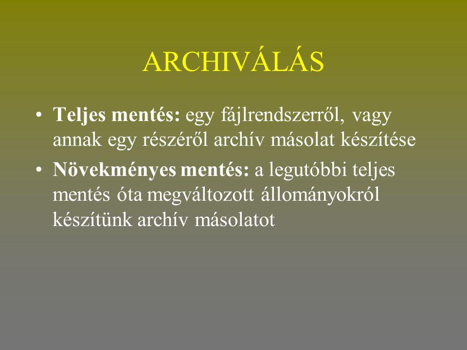 ARCHIVÁLÁS Teljes mentés: egy fájlrendszerről, vagy annak egy részéről archív másolat készítése.