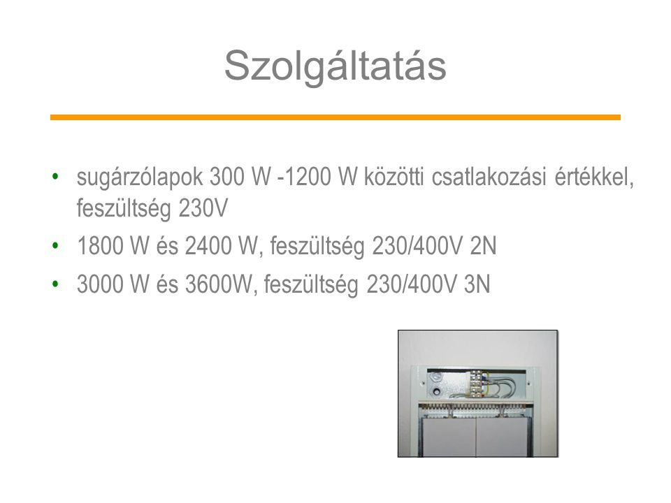 Szolgáltatás sugárzólapok 300 W -1200 W közötti csatlakozási értékkel, feszültség 230V. 1800 W és 2400 W, feszültség 230/400V 2N.