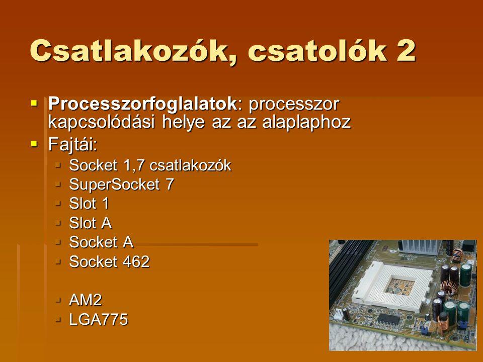 Csatlakozók, csatolók 2 Processzorfoglalatok: processzor kapcsolódási helye az az alaplaphoz. Fajtái: