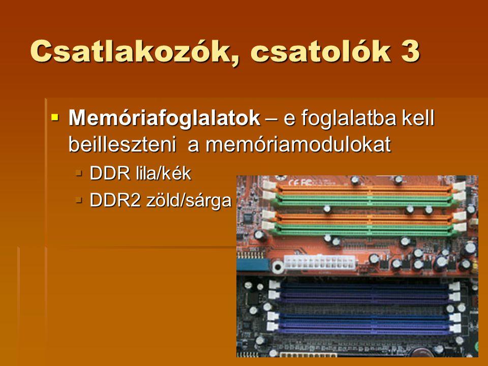 Csatlakozók, csatolók 3 Memóriafoglalatok – e foglalatba kell beilleszteni a memóriamodulokat. DDR lila/kék.