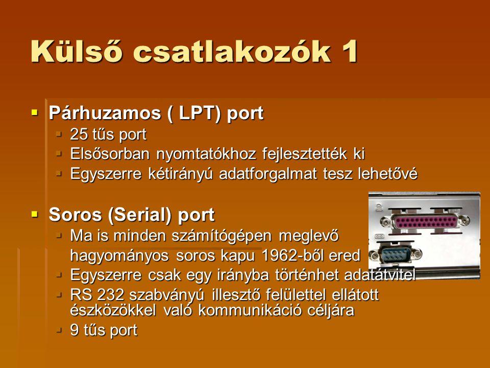 Külső csatlakozók 1 Párhuzamos ( LPT) port Soros (Serial) port
