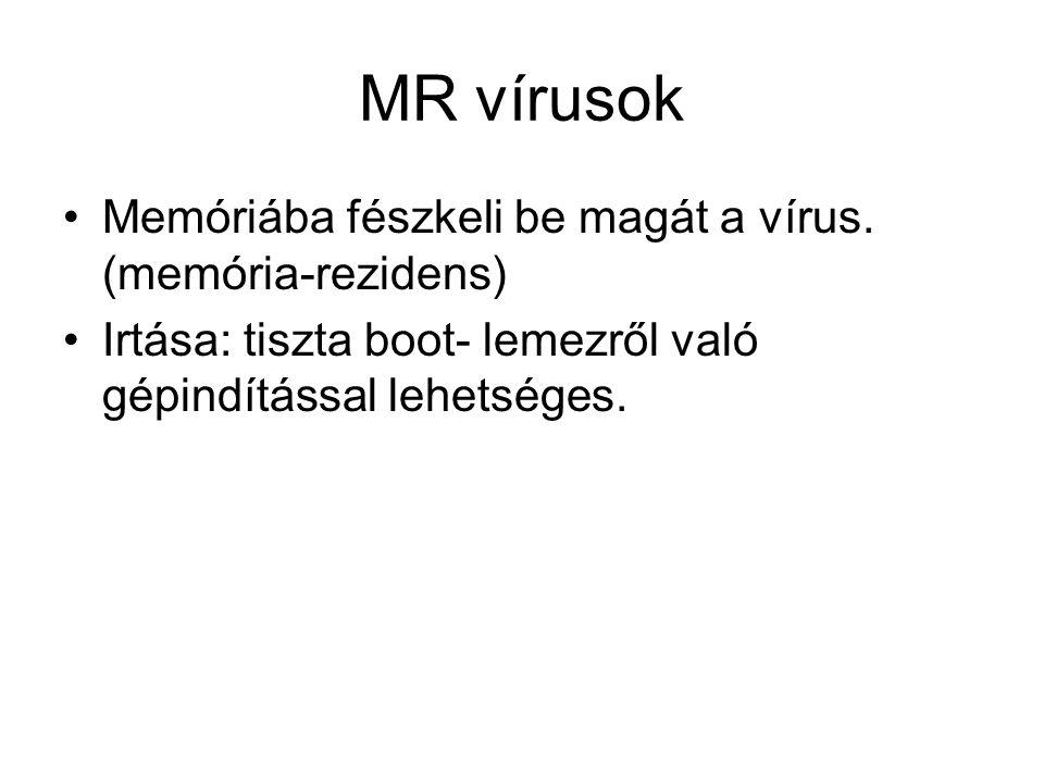 MR vírusok Memóriába fészkeli be magát a vírus. (memória-rezidens)