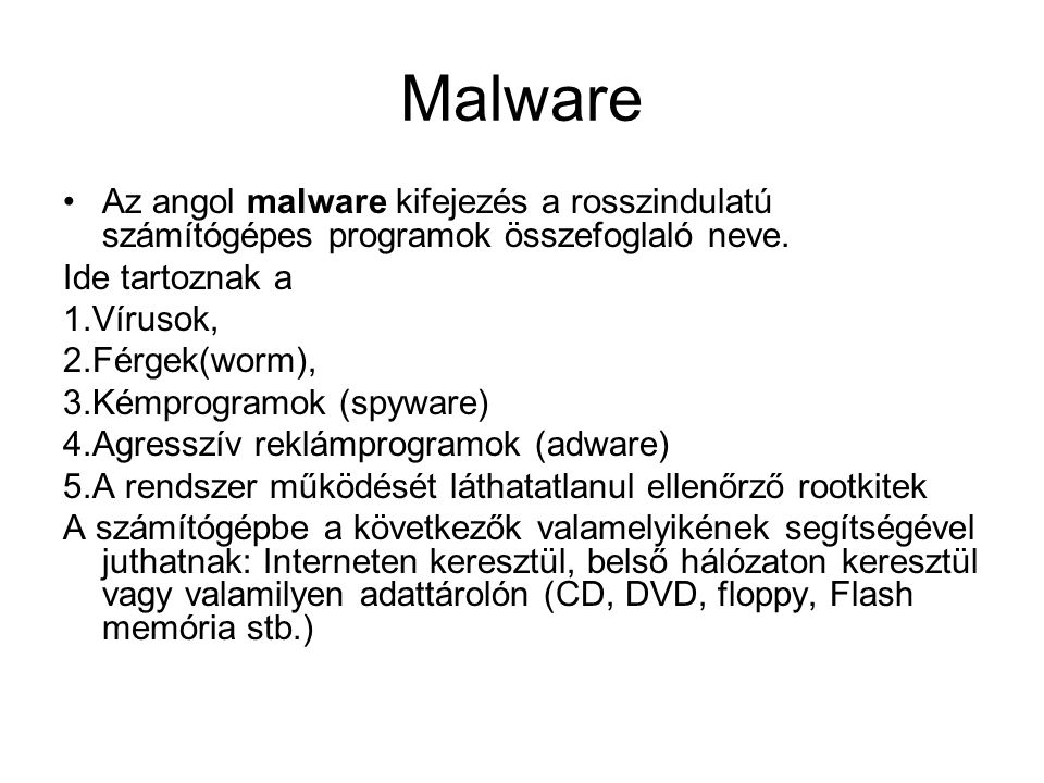 Malware Az angol malware kifejezés a rosszindulatú számítógépes programok összefoglaló neve. Ide tartoznak a.