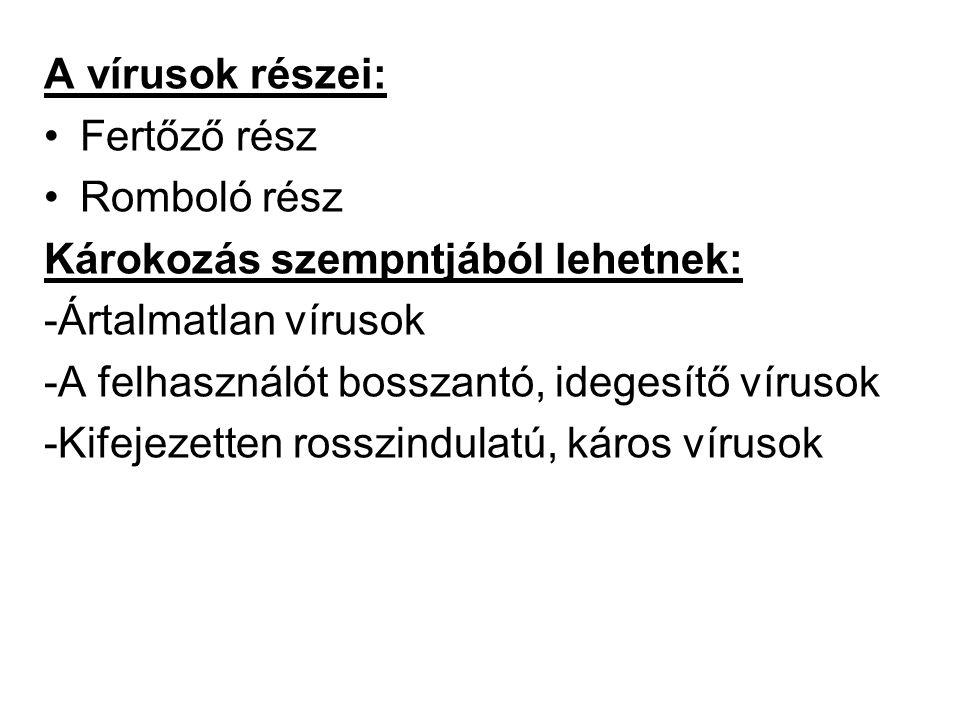 A vírusok részei: Fertőző rész. Romboló rész. Károkozás szempntjából lehetnek: -Ártalmatlan vírusok.