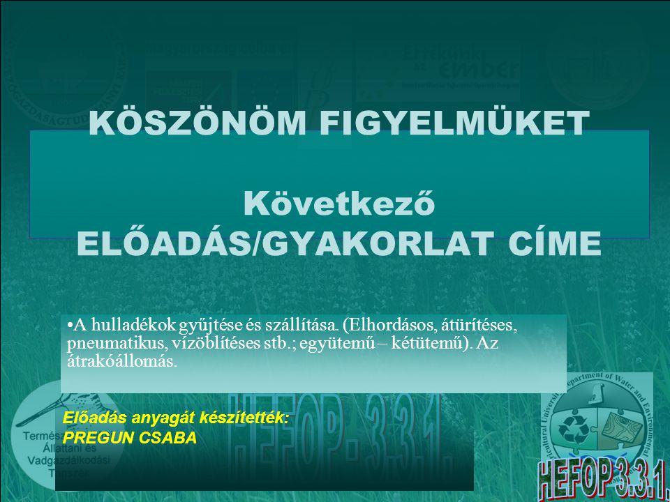 KÖSZÖNÖM FIGYELMÜKET Következő ELŐADÁS/GYAKORLAT CÍME