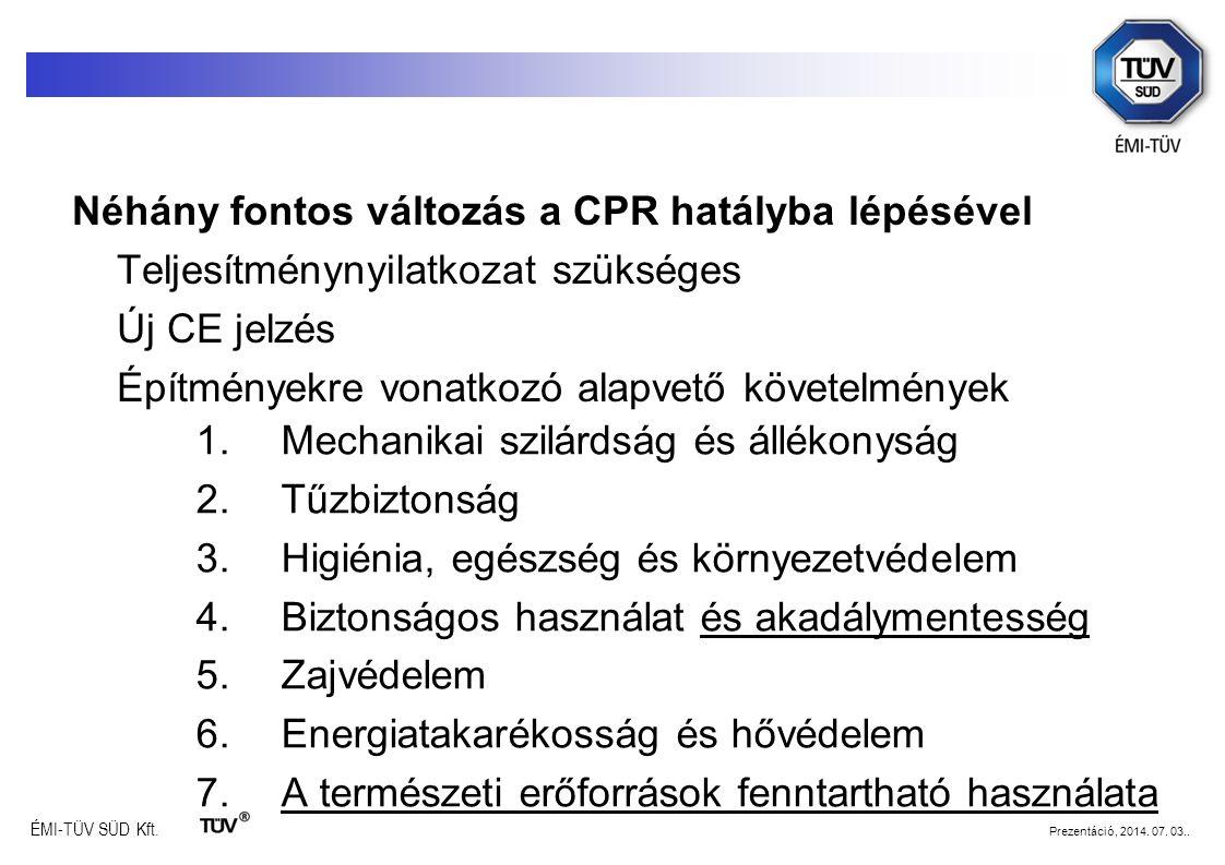 Néhány fontos változás a CPR hatályba lépésével Teljesítménynyilatkozat szükséges Új CE jelzés Építményekre vonatkozó alapvető követelmények