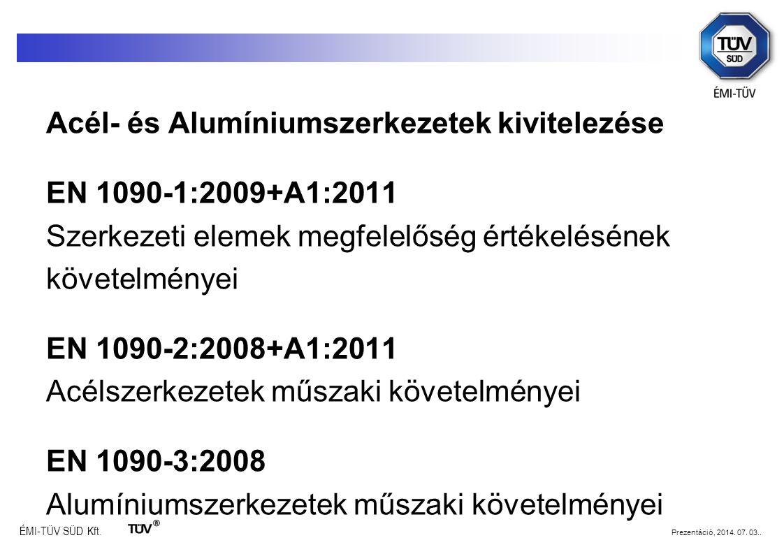 Acél- és Alumíniumszerkezetek kivitelezése EN 1090-1:2009+A1:2011 Szerkezeti elemek megfelelőség értékelésének követelményei EN 1090-2:2008+A1:2011 Acélszerkezetek műszaki követelményei EN 1090-3:2008 Alumíniumszerkezetek műszaki követelményei