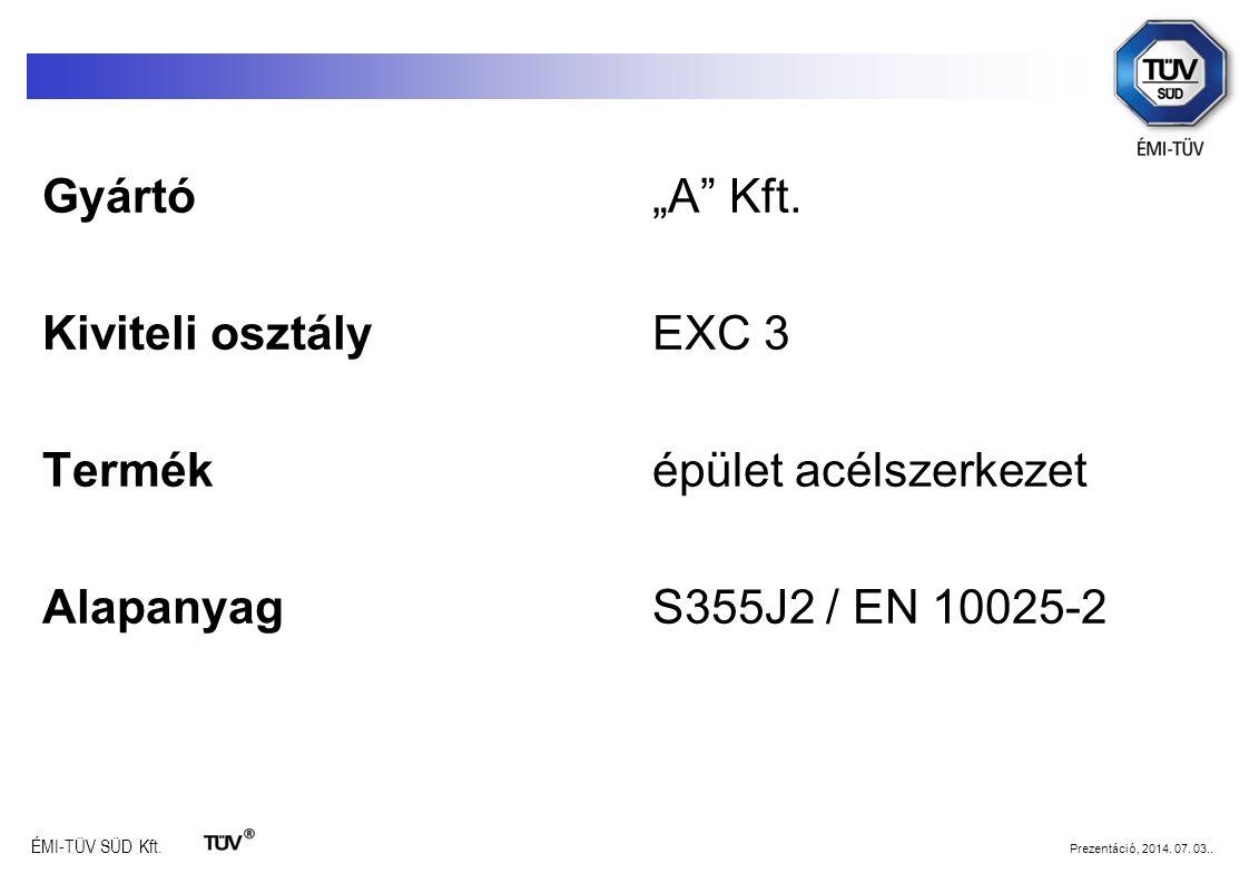 """Gyártó """"A Kft. Kiviteli osztály EXC 3 Termék épület acélszerkezet Alapanyag S355J2 / EN 10025-2"""