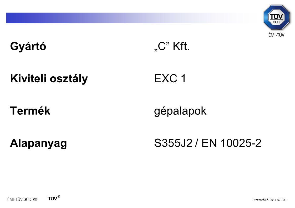 """Gyártó """"C Kft. Kiviteli osztály EXC 1 Termék gépalapok Alapanyag S355J2 / EN 10025-2"""
