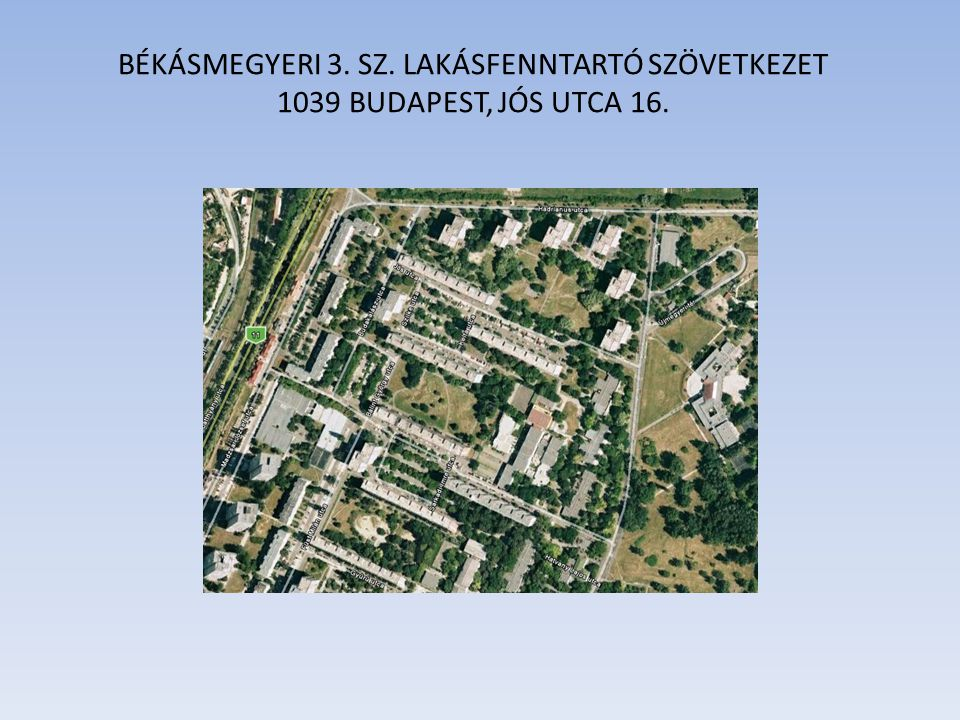 BÉKÁSMEGYERI 3. SZ. LAKÁSFENNTARTÓ SZÖVETKEZET 1039 BUDAPEST, JÓS UTCA 16.
