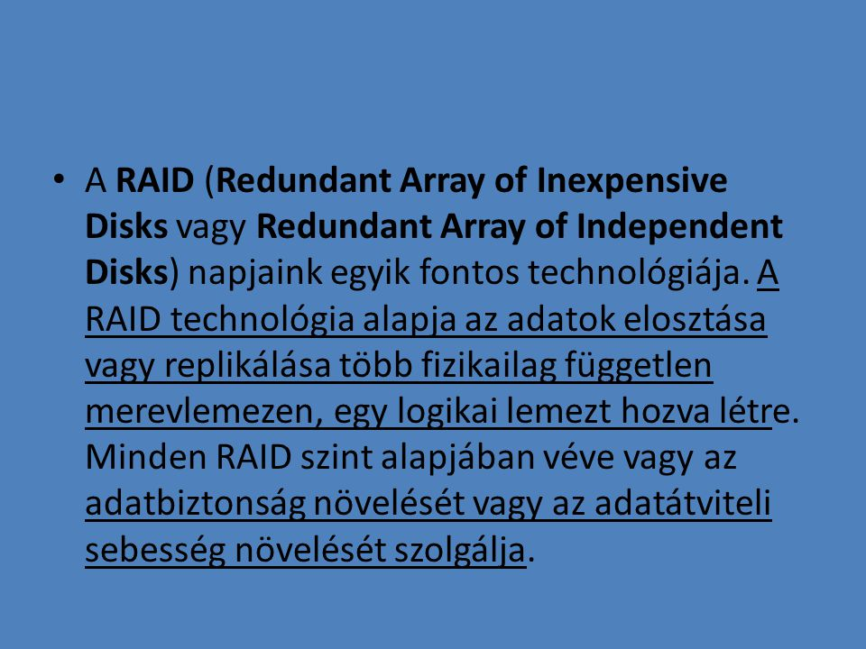 A RAID (Redundant Array of Inexpensive Disks vagy Redundant Array of Independent Disks) napjaink egyik fontos technológiája.