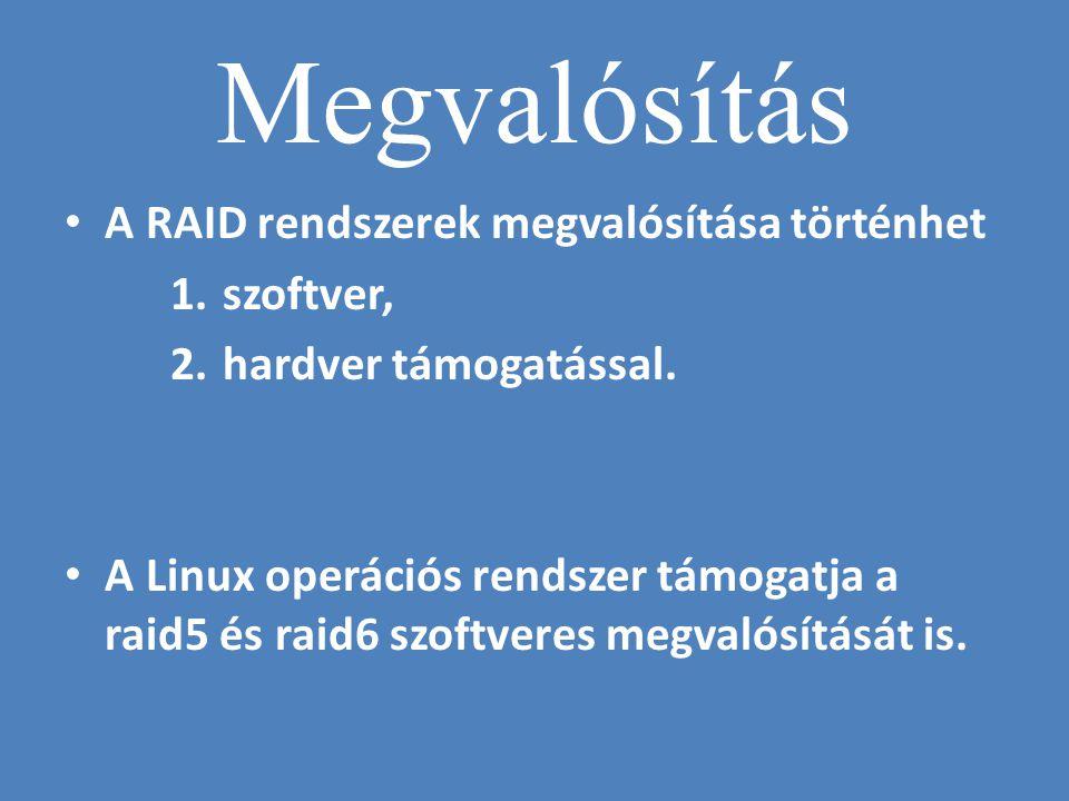 Megvalósítás A RAID rendszerek megvalósítása történhet szoftver,