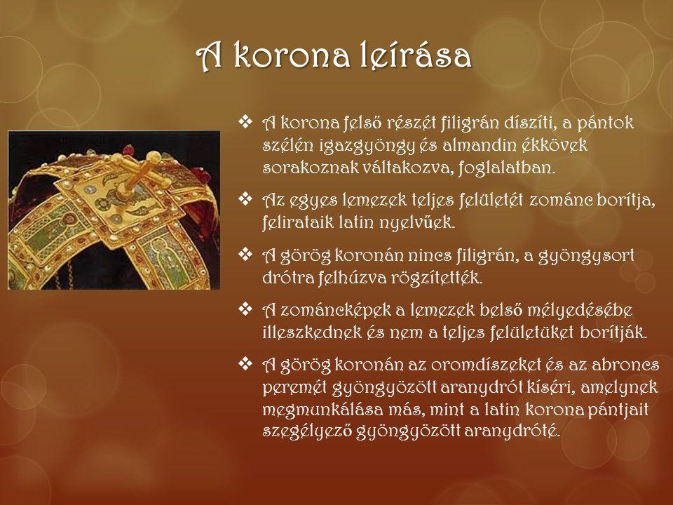 A korona leírása A korona felső részét filigrán díszíti, a pántok szélén igazgyöngy és almandin ékkövek sorakoznak váltakozva, foglalatban.