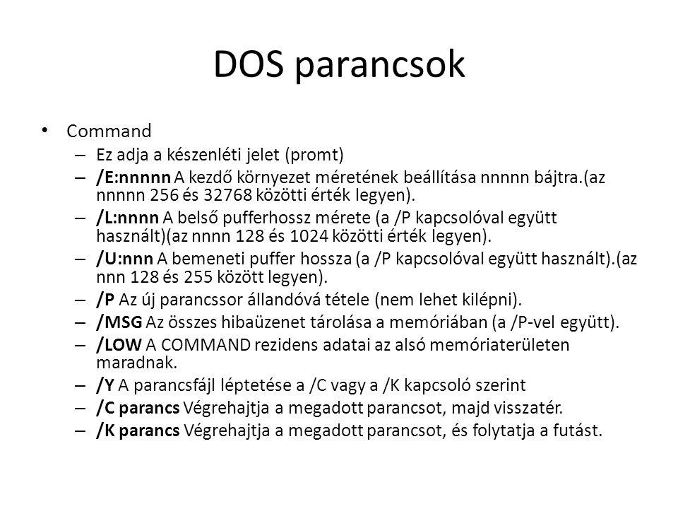 DOS parancsok Command Ez adja a készenléti jelet (promt)