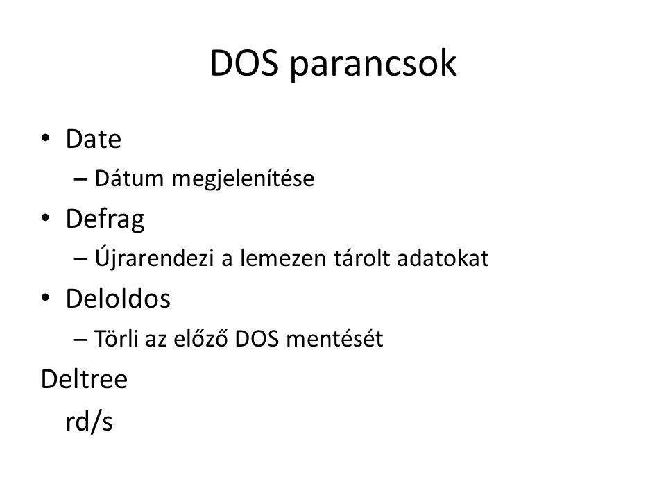 DOS parancsok Date Defrag Deloldos Deltree rd/s Dátum megjelenítése