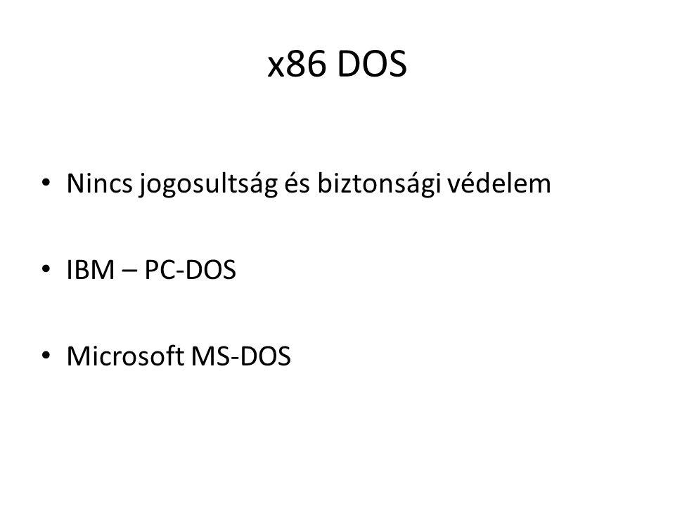 x86 DOS Nincs jogosultság és biztonsági védelem IBM – PC-DOS