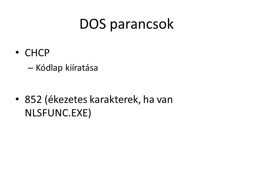 DOS parancsok CHCP 852 (ékezetes karakterek, ha van NLSFUNC.EXE)