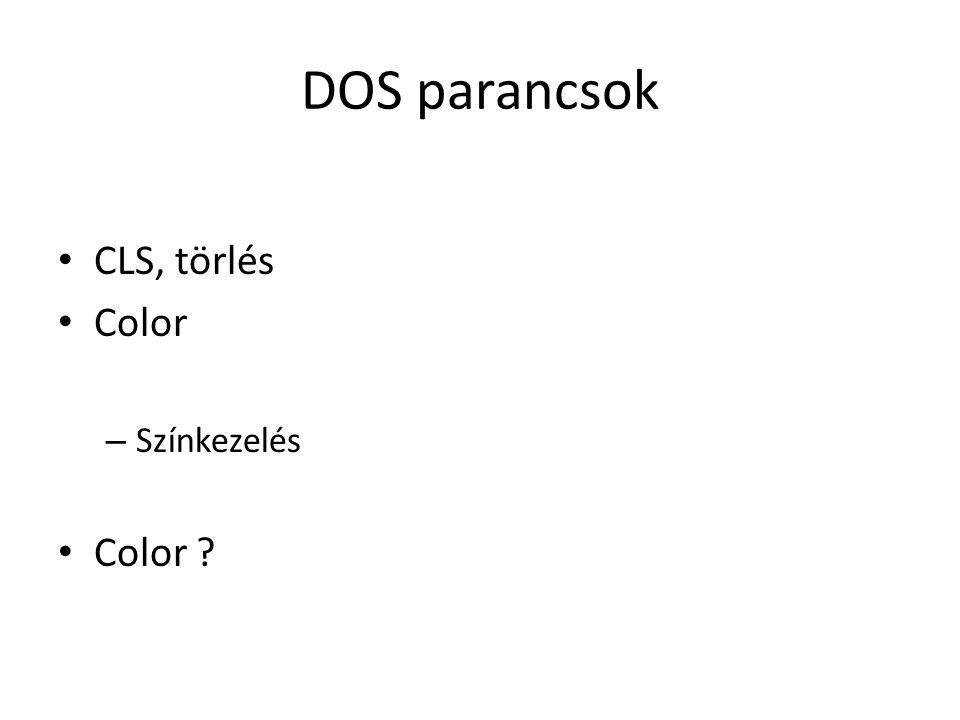 DOS parancsok CLS, törlés Color Színkezelés Color