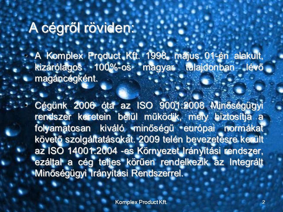 A cégről röviden: A Komplex Product Kft. 1998. május 01-én alakult, kizárólagos 100%-os magyar tulajdonban lévő magáncégként.