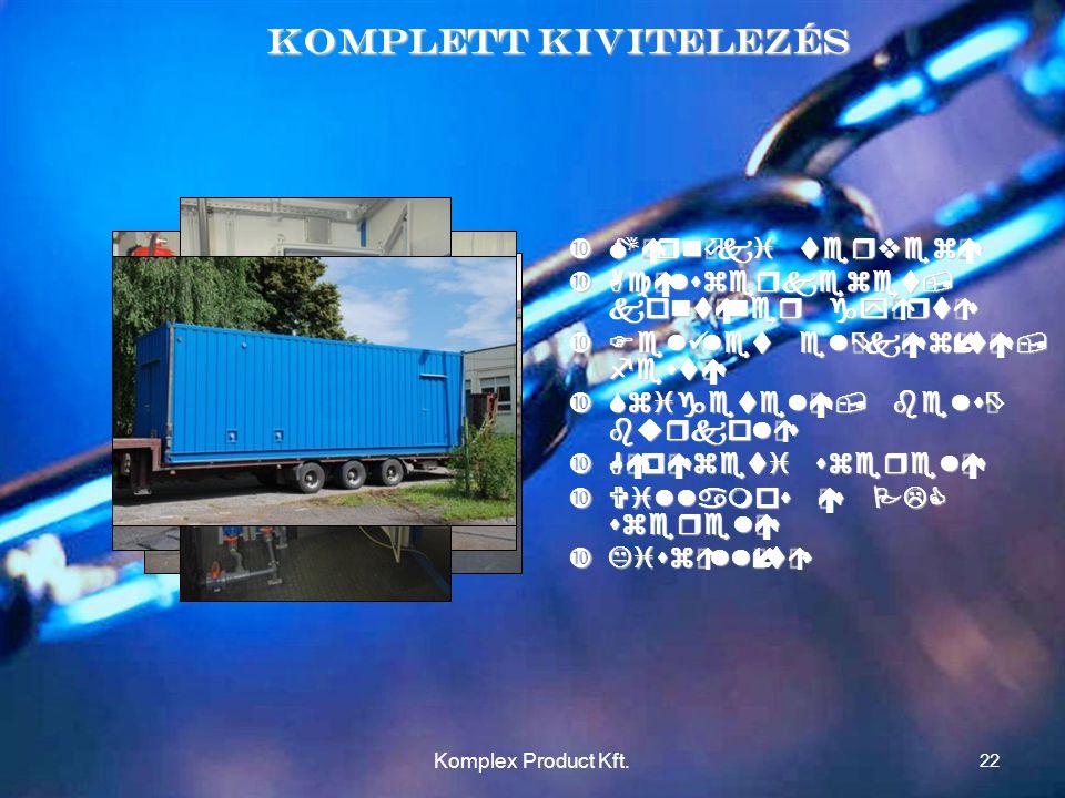 Komplett Kivitelezés Mérnöki tervezés Acélszerkezet, konténer gyártás