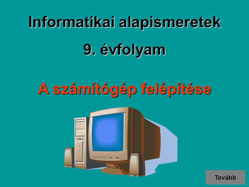 Informatikai alapismeretek A számítógép felépítése