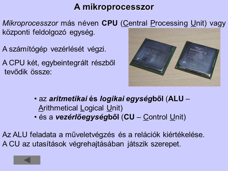 A mikroprocesszor Mikroprocesszor más néven CPU (Central Processing Unit) vagy központi feldolgozó egység.