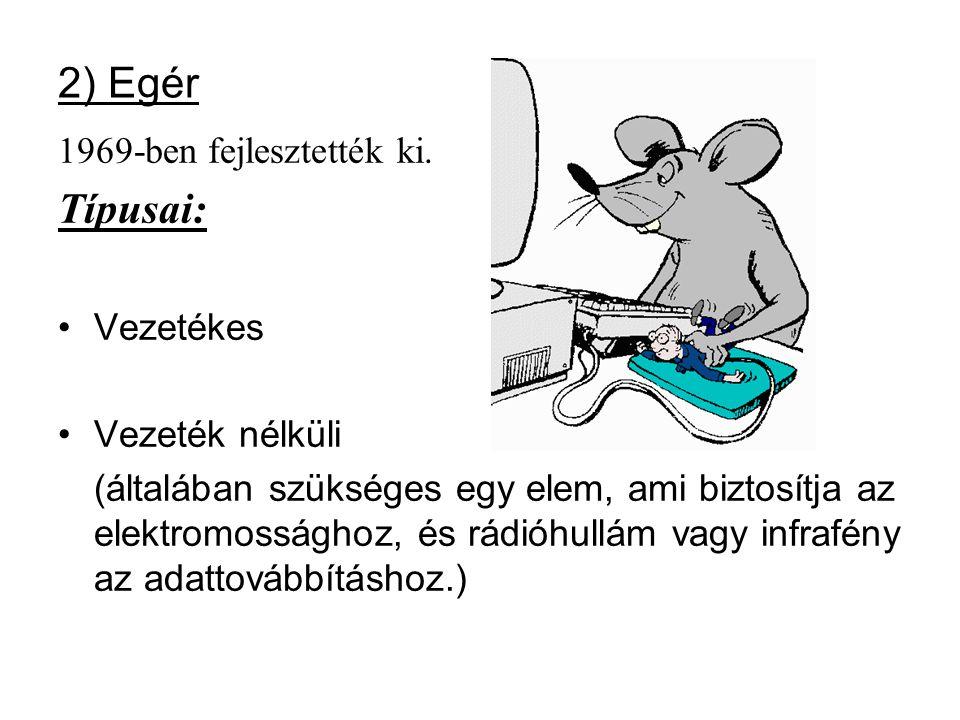 2) Egér Típusai: 1969-ben fejlesztették ki. Vezetékes Vezeték nélküli