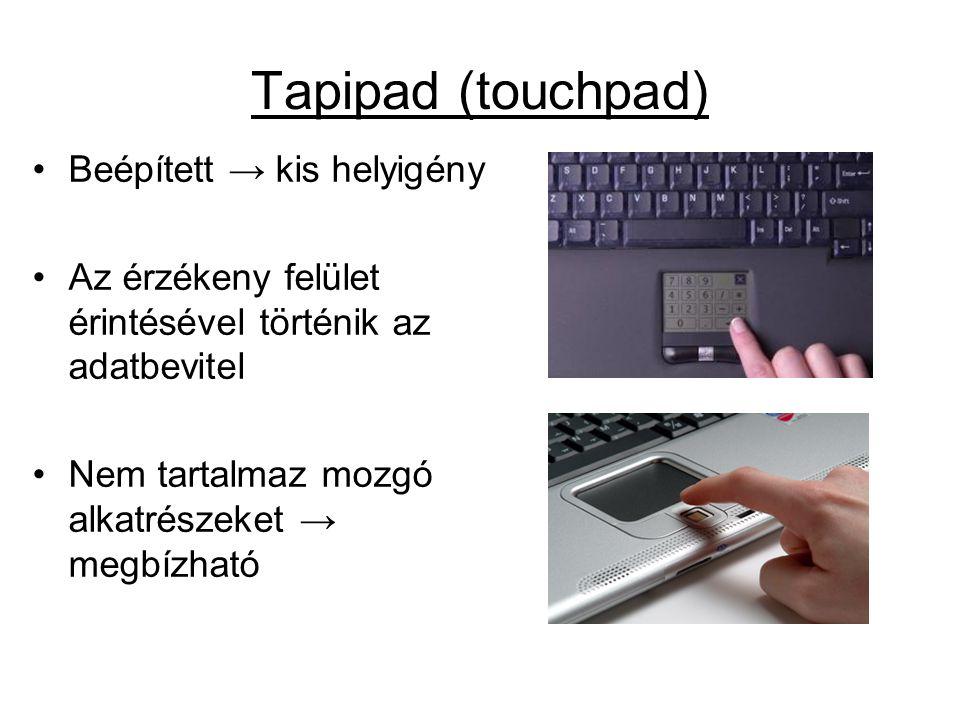 Tapipad (touchpad) Beépített → kis helyigény