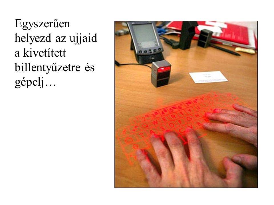Egyszerűen helyezd az ujjaid a kivetített billentyűzetre és gépelj…