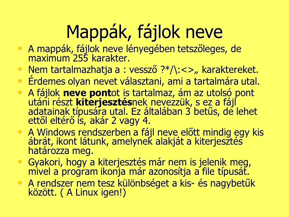 """Mappák, fájlok neve A mappák, fájlok neve lényegében tetszőleges, de maximum 255 karakter. Nem tartalmazhatja a : vessző */\:<>"""" karaktereket."""