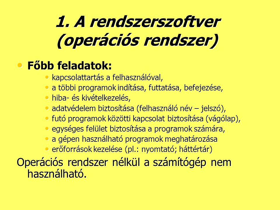 1. A rendszerszoftver (operációs rendszer)