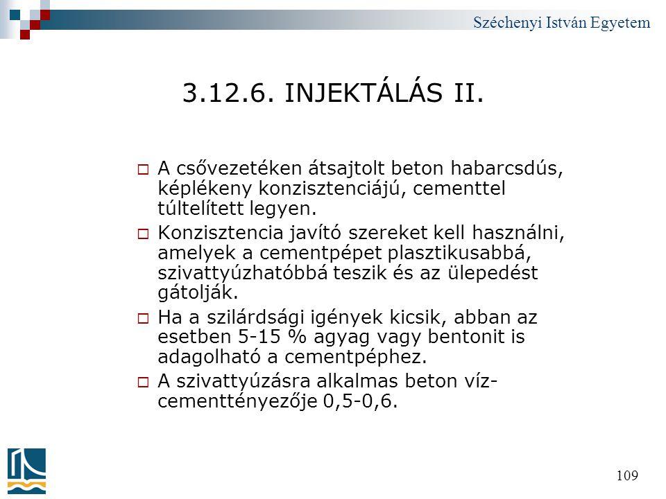 3.12.6. INJEKTÁLÁS II. A csővezetéken átsajtolt beton habarcsdús, képlékeny konzisztenciájú, cementtel túltelített legyen.