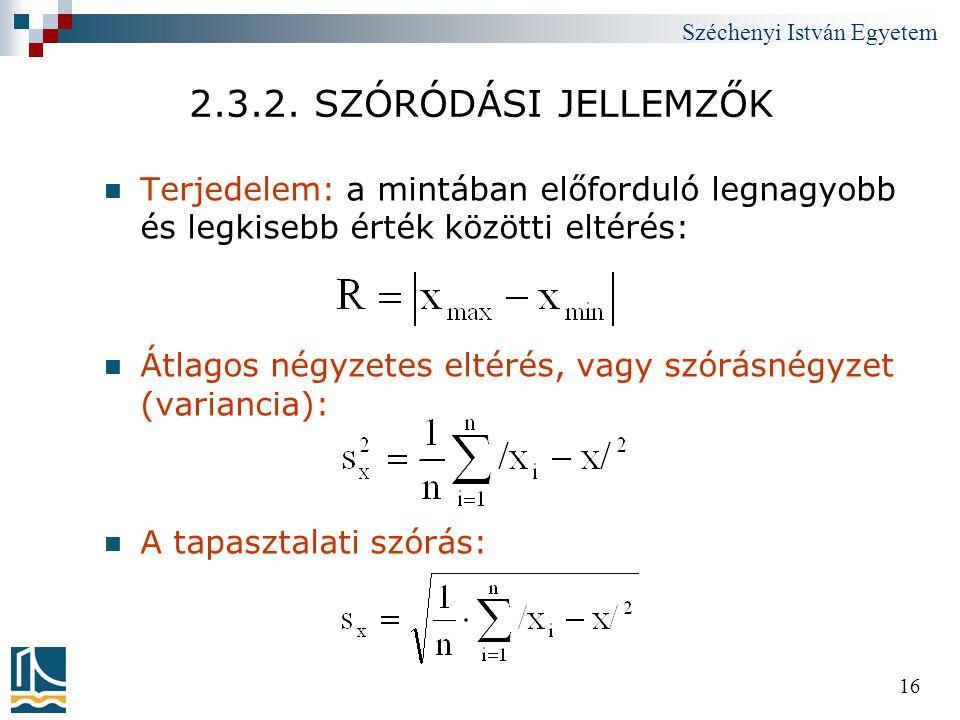 2.3.2. SZÓRÓDÁSI JELLEMZŐK Terjedelem: a mintában előforduló legnagyobb és legkisebb érték közötti eltérés: