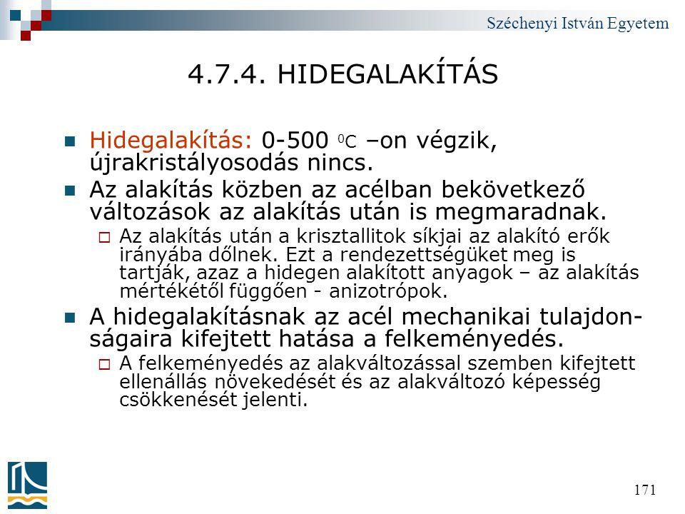 4.7.4. HIDEGALAKÍTÁS Hidegalakítás: 0-500 0C –on végzik, újrakristályosodás nincs.