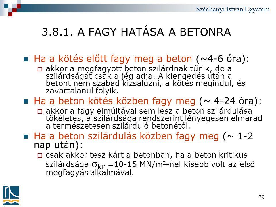 3.8.1. A FAGY HATÁSA A BETONRA Ha a kötés előtt fagy meg a beton (~4-6 óra):