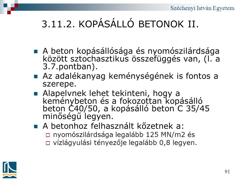 3.11.2. KOPÁSÁLLÓ BETONOK II. A beton kopásállósága és nyomószilárdsága között sztochasztikus összefüggés van, (l. a 3.7.pontban).