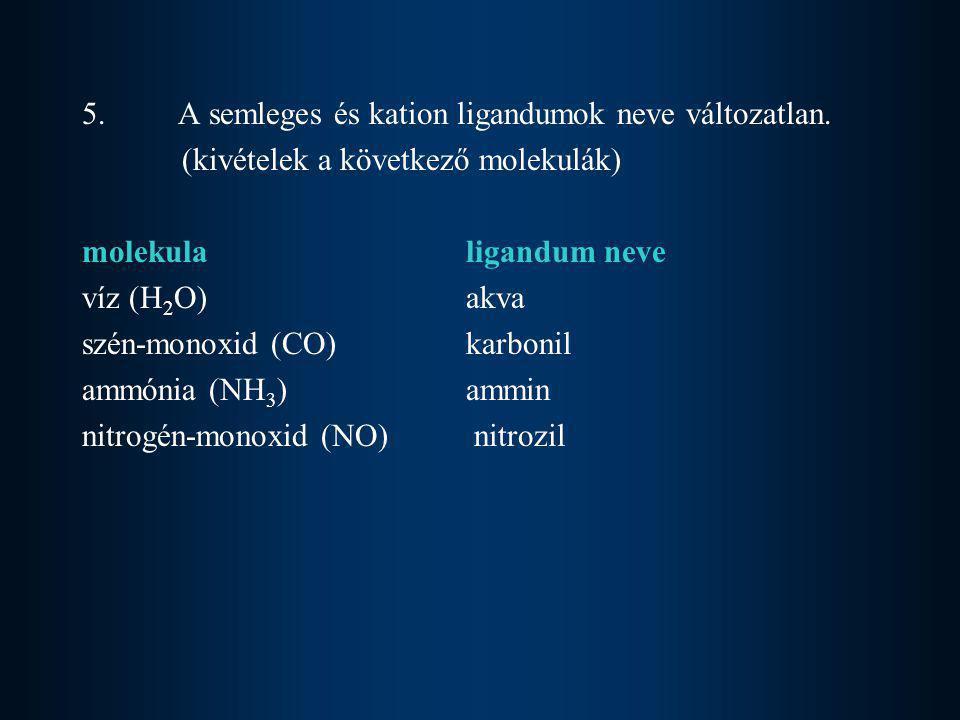 5. A semleges és kation ligandumok neve változatlan.