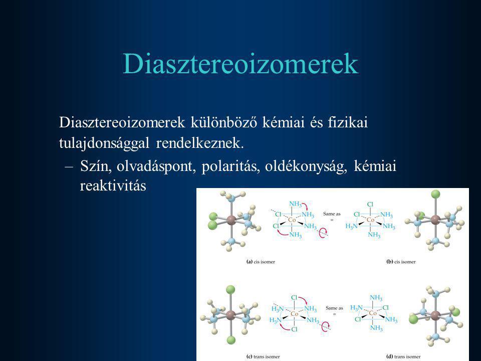 Diasztereoizomerek Diasztereoizomerek különböző kémiai és fizikai tulajdonsággal rendelkeznek.