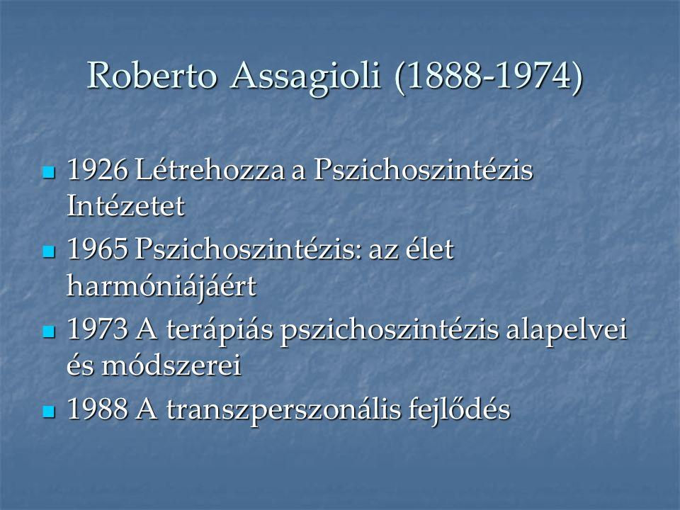 Roberto Assagioli (1888-1974) 1926 Létrehozza a Pszichoszintézis Intézetet. 1965 Pszichoszintézis: az élet harmóniájáért.