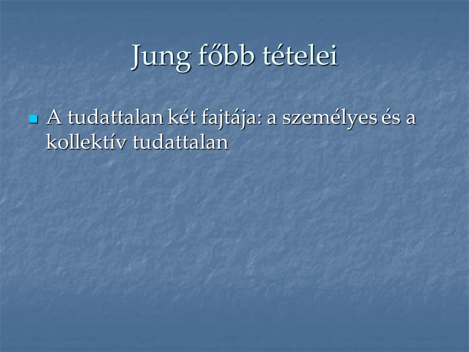 Jung főbb tételei A tudattalan két fajtája: a személyes és a kollektív tudattalan