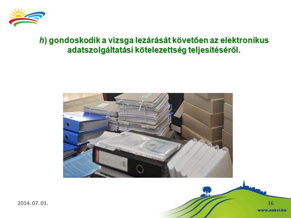h) gondoskodik a vizsga lezárását követően az elektronikus adatszolgáltatási kötelezettség teljesítéséről.