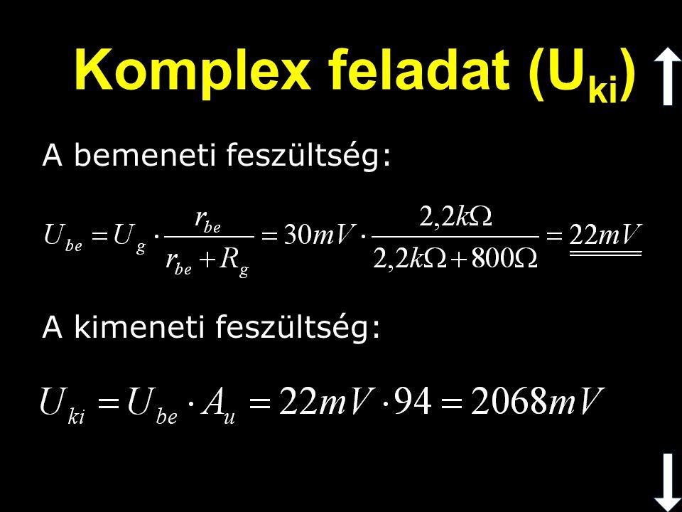 Komplex feladat (Uki) A bemeneti feszültség: A kimeneti feszültség: