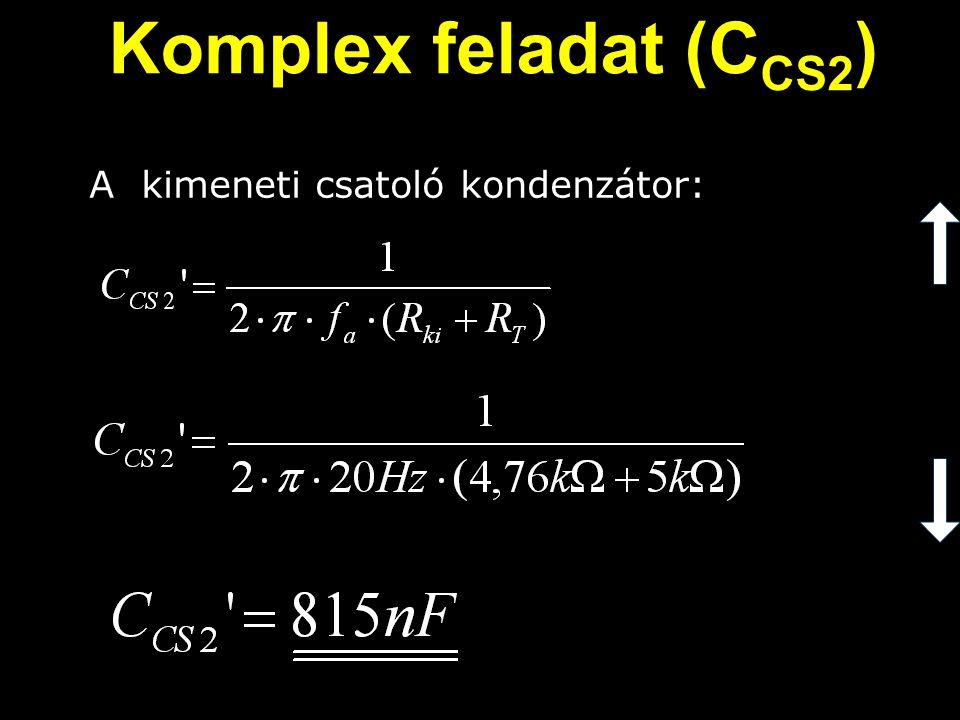 Komplex feladat (CCS2) A kimeneti csatoló kondenzátor: